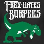 t rex hates burpees