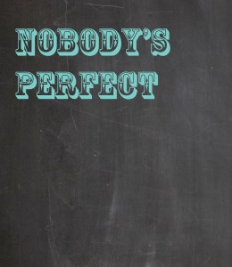 Chalkboard-Nobodys perfect