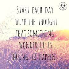 start each day with the thought of something wonderful