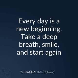 Every day is a new beginning. Take a deep breath, smile, and start again.