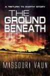 The Ground Beneath by Missouri Vaun