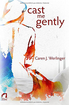 Cast Me Gently by Caren J Berlinger