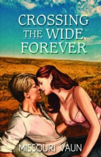 Crossing The Wide Forever by Missouri Vaun