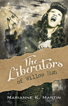 The Liberators of Willow Run by Marianne K Martin