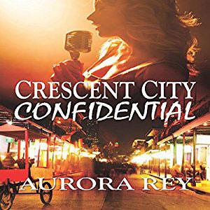 Crescent City Confidential by Aurora Rey