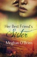 Her Best Friend's Sister by Meghan O'Brien