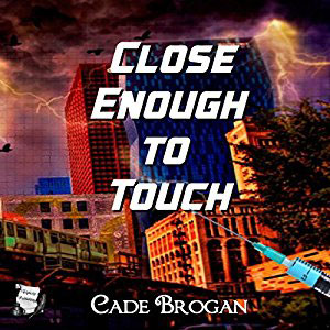 Close Enough To Touch by Cade Brogan