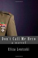 Don't Call Me Hero by Eliza Lentski
