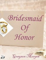 Bridesmaid of Honor by Graysen Morgen