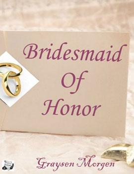 Bridesmaid of Honor by Graysen Morgen
