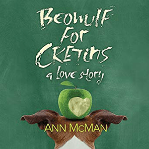 Beowulf For Cretins by Ann McMan