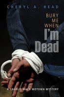 Bury Me When Im Dead by Cheryl A Head