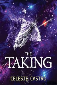 The Taking by Celeste Castro