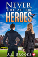 Never Too Late For Heroes by AL Brooks