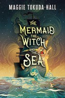 The Mermaid, the Witch and the Sea by Maggie Tokuda-Hall
