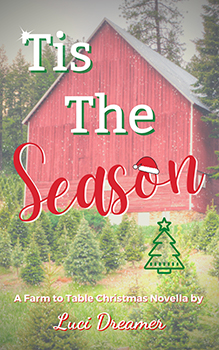Tis the Season - A Farm to Table Christmas Novella by Luci Dreamer
