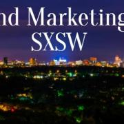 Brand Marketing at SXSW