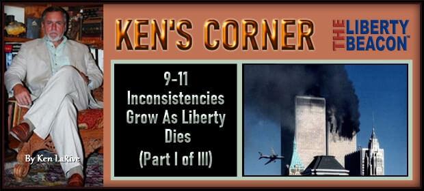 KENS CORNER – 9-11 Inconsistencies Grow As Liberty Dies – Part I of III – FI 09 07 21-min