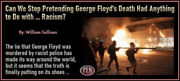 Can We Stop Pretending George Floyds Death Had Anything to Do with Racism – FI 04 05 21-min