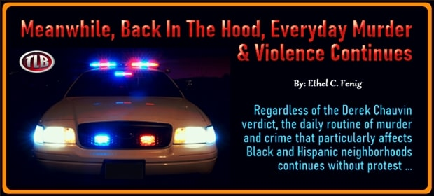 Meanwhile Back In The Hood Everyday Murder & Violence Continues – FI 04 21 21-min