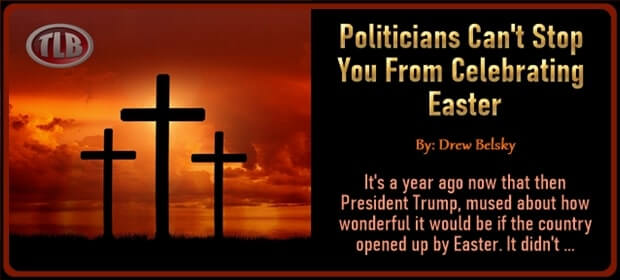 Politicians Can't Stop You From Celebrating Easter – FI 04 04 21-min1
