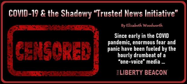 COVID-19 & the Shadowy Trusted News Initiative – FI 08 13 21-min
