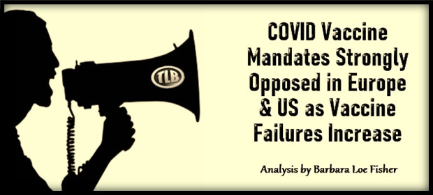 COVID Vaccine Mandates Strongly Opposed in Europe & US as Vaccine Failures Increase – FI 08 11 21-min