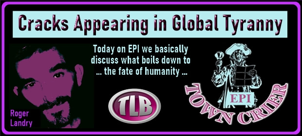 EPI TOWN CRIER – Cracks Appearing in Global Tyranny – FI 08 19 21-min
