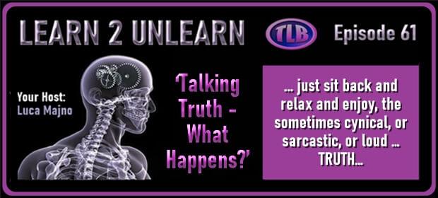 LEARN 2 UNLEARN – E61 – Talking Truth – What Happens – FI 09 12 21-min
