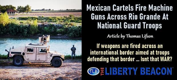 Mexican Cartels Fire Machine Guns Across Rio Grande At National Guard Troops – FI 10 10 21-min