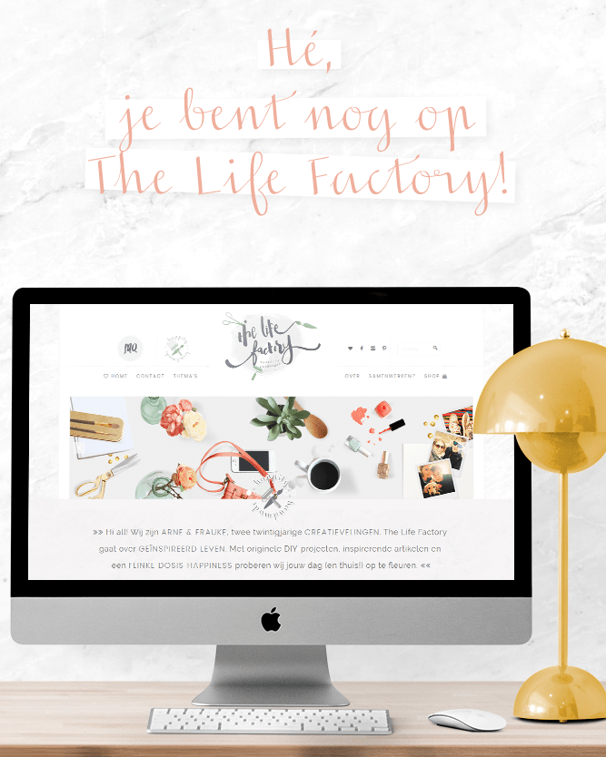 Hé, je bent nog op The Life Factory!