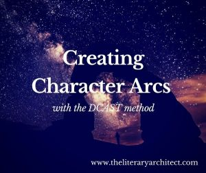 Creating Character Arcs with the DCAST Method