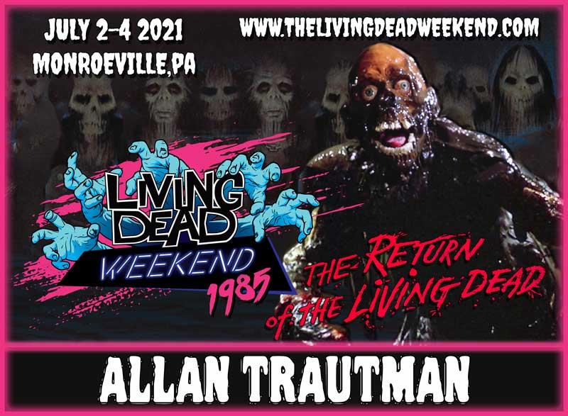ROTLD GUEST ALLAN TRAUTMAN MONROEVILLE JULY 2-4 2021 TAR-MAN Return of the Living Dead Trioxin Zombie