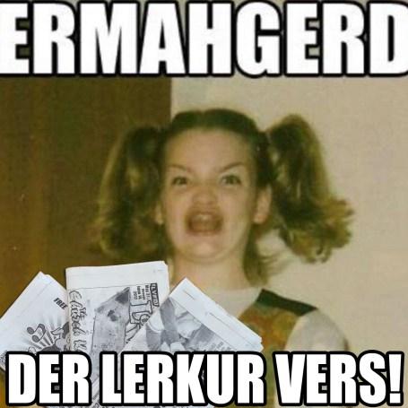 ERMAHGERD DER LERKUR VERS!