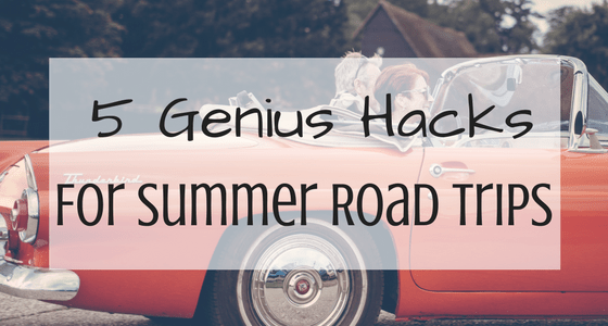5 Genius Hacks For Summer Road Trips