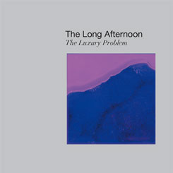 "The Long Afternoon's first album, ""The Luxury Problem"""