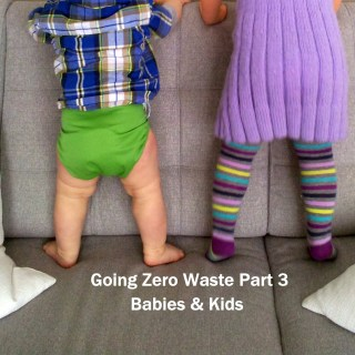 Going Zero Waste: Part 3 (Babies & Kids)