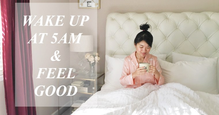 How To Wake Up Early (5AM) & Feel Good