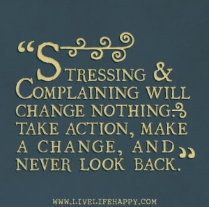 stressing and complaining won't change anything