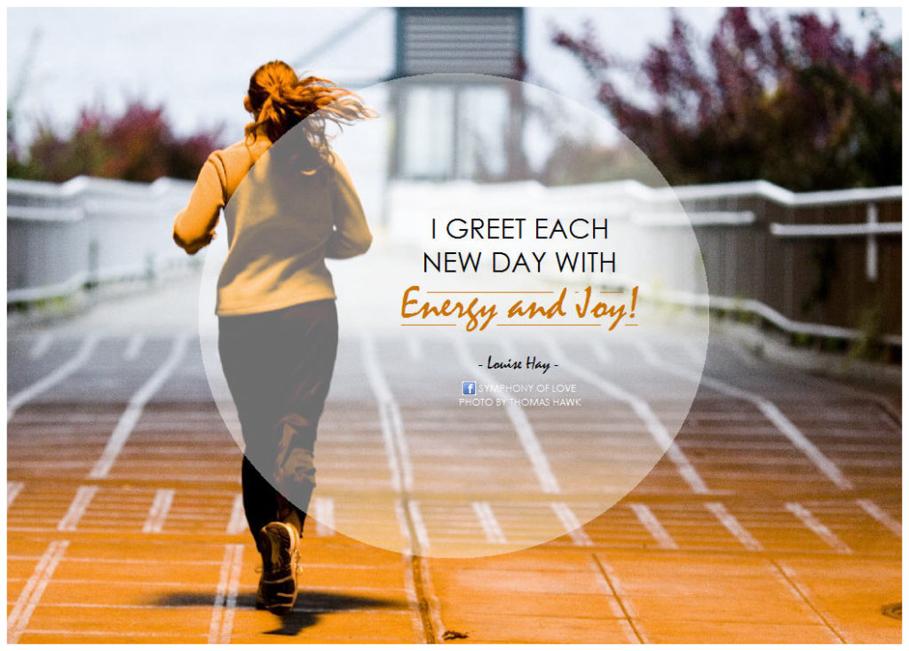 Greet each day with energy and joy - fb 3.24.14