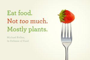 eat food mostly plants not too much