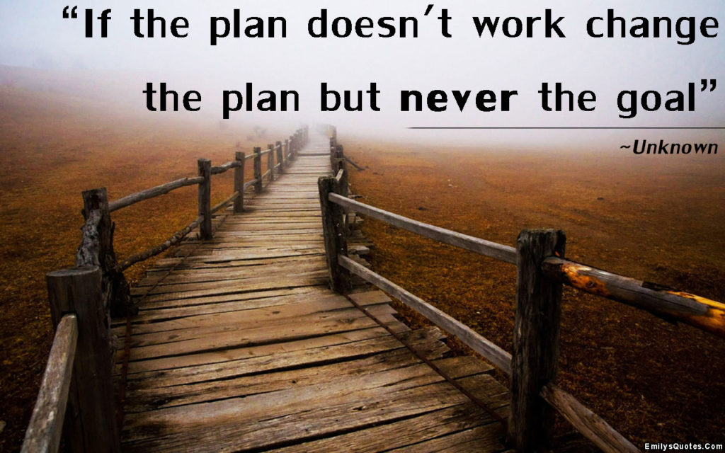 change the plan but not the goal