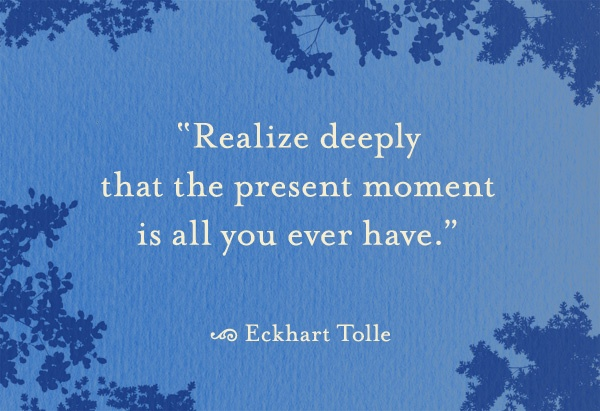 the present moment is all you have