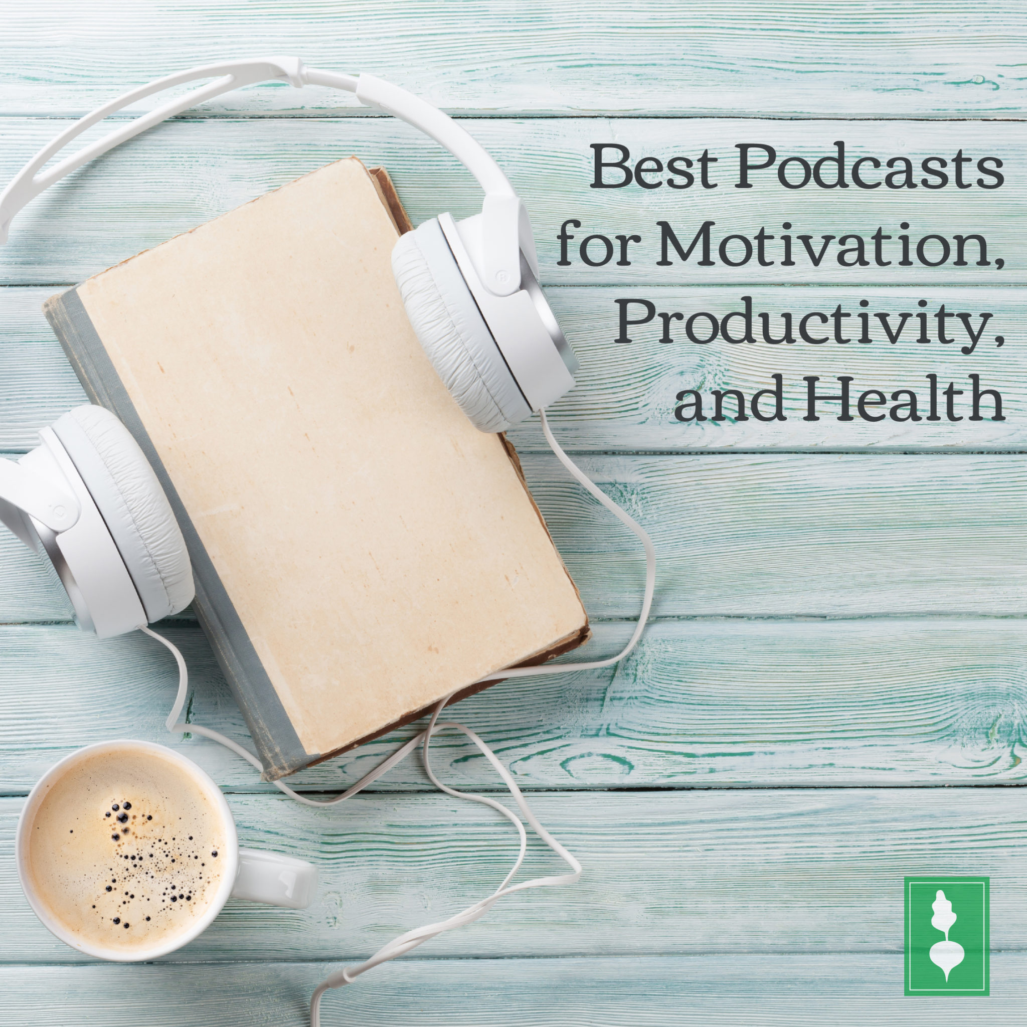 Best Podcasts for Motivation, Productivity, and Health