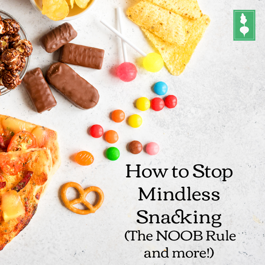 How to Stop Mindless Snacking (The NOOB Rule and more!)