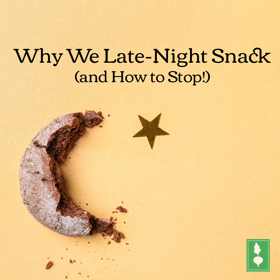 Why We Late-Night Snack (and How to Stop!)