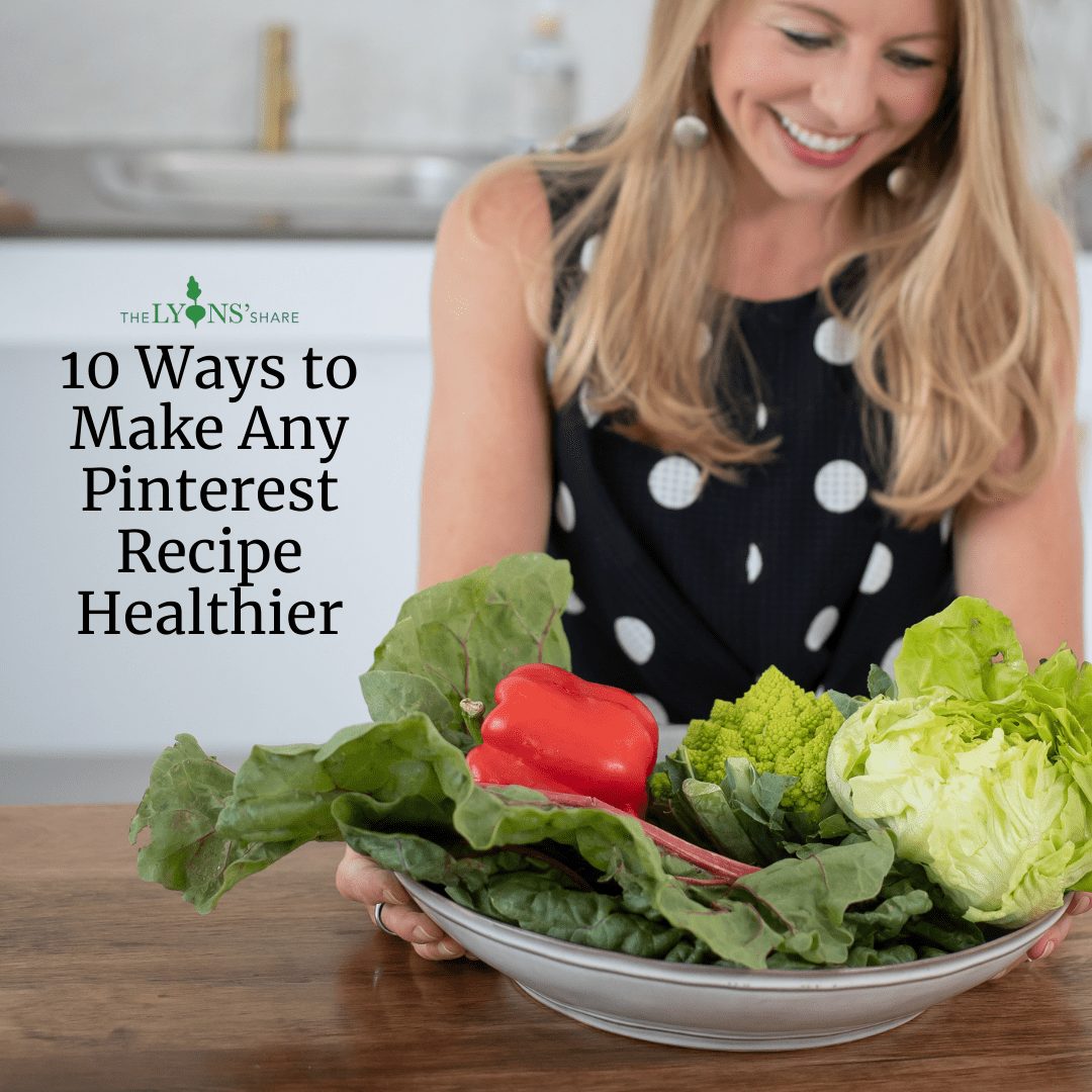 10 Ways to Make Any Pinterest Recipe Healthier