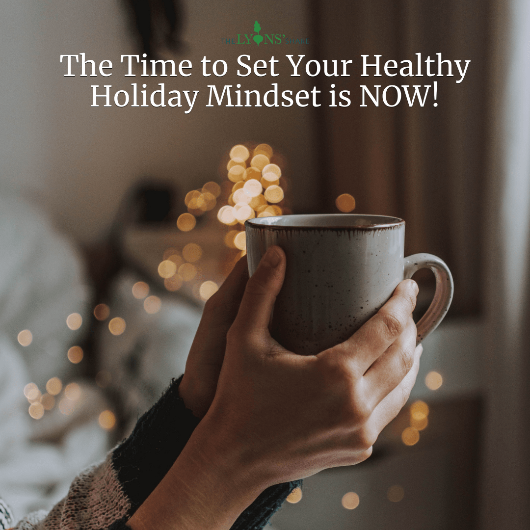 The Time to Set Your Healthy Holiday Mindset is NOW!