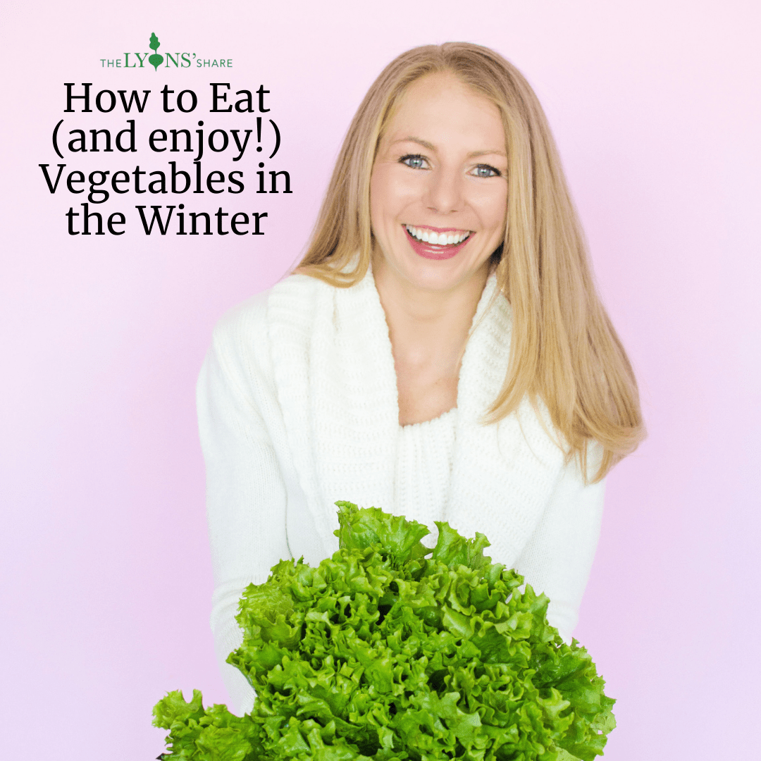 How to Eat (and enjoy!) Vegetables in the Winter