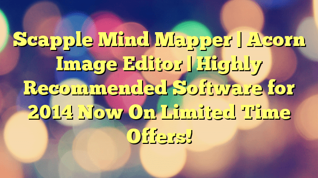 Scapple Mind Mapper | Acorn Image Editor | Highly Recommended Software for 2014 Now On Limited Time Offers!